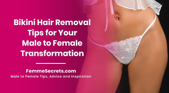 Bikini Hair Removal Tips for Your Male to Female Transformation