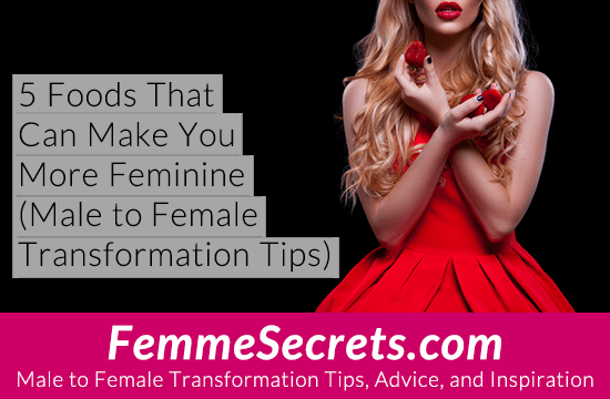 5 Foods That Can Make You More Feminine (Male to Female Transformation Tips)