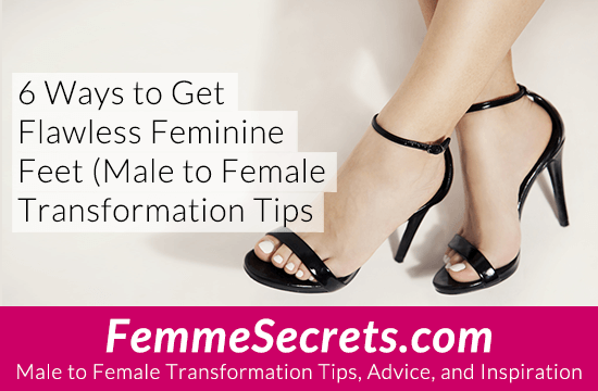 6 Ways to Get Flawless Feminine Feet (Male to Female Transformation Tips)