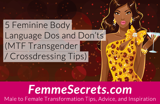 5 Feminine Body Language Dos and Don'ts (MTF Transgender / Crossdressing Tips)