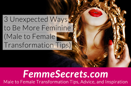 3 Unexpected Ways to Be More Feminine (Male to Female Transformation Tips)