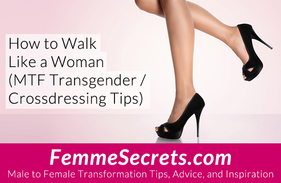 How to Walk Like a Woman (MTF Transgender / Crossdressing Tips)