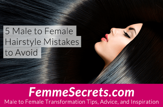 5 Male to Female Hairstyle Mistakes to Avoid