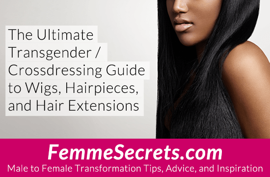 The Ultimate Transgender / Crossdressing Guide to Wigs, Hairpieces, and Hair Extensions