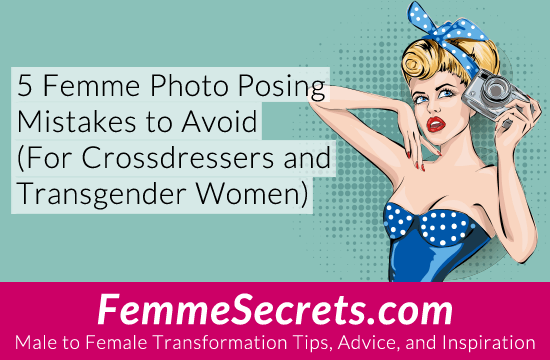 5 Femme Photo Posing Mistakes to Avoid (For Crossdressers and Transgender Women)