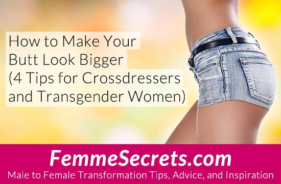 make butt look bigger crossdressing transgender tips