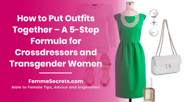 How to Put Outfits Together – A 5-Step Formula for Crossdressers and Transgender Women