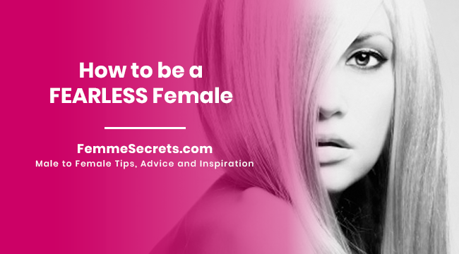 How to be a FEARLESS Female