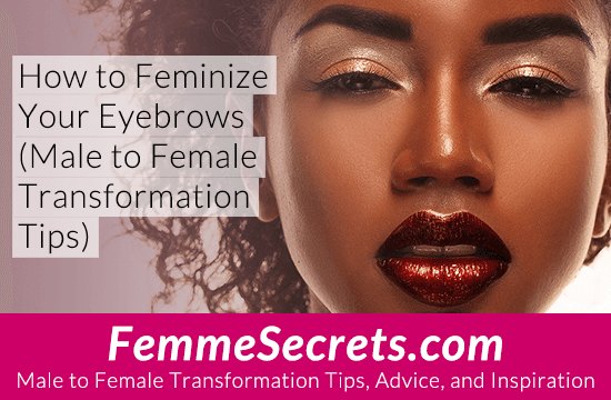 How to Feminize Your Eyebrows (Male to Female Transformation Tips)