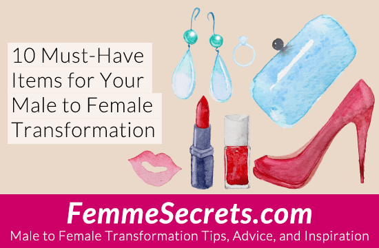 10 Must-Have Items for Your Male to Female Transformation