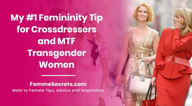 My #1 Femininity Tip for Crossdressers and MTF Transgender Women