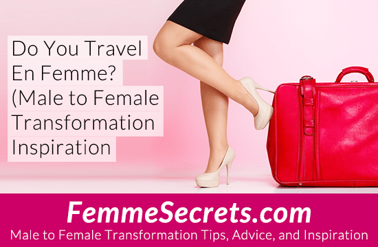 Do You Travel En Femme? (Male to Female Transformation Inspiration)