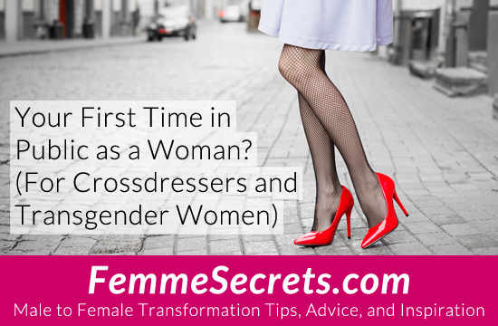 Your First Time in Public as a Woman? (For Crossdressers and Transgender Women)