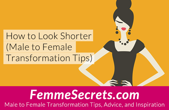 How to Look Shorter (Male to Female Transformation Tips)