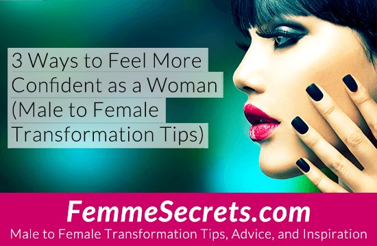 3 Ways to Feel More Confident as a Woman (Male to Female Transformation Tips)