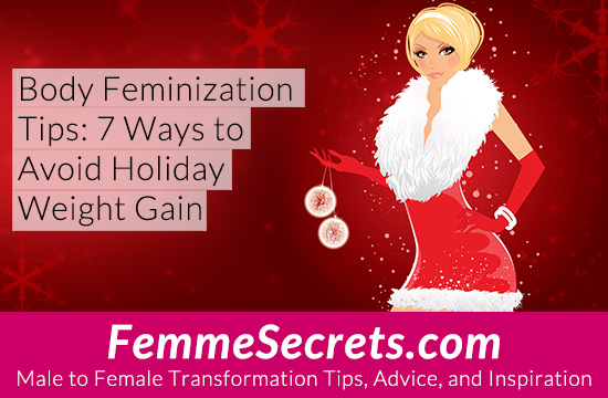 body feminization tips to avoid holiday weight gain