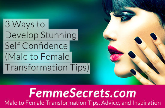 male to female transformation confidence tips