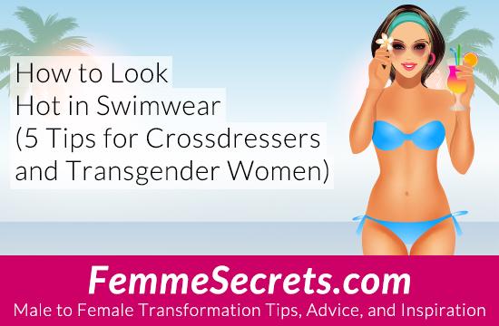How to Look Hot in Swimwear (5 Tips for Crossdressers and Transgender Women)
