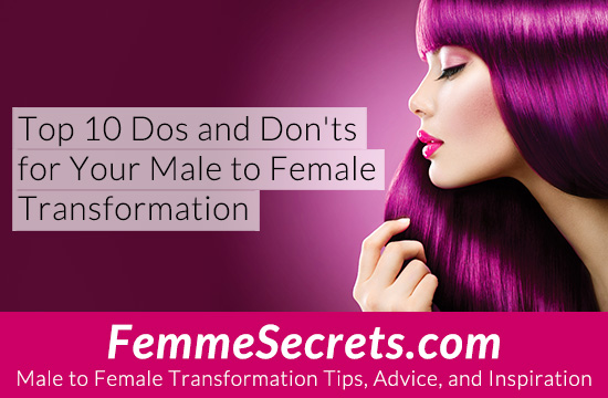 male to female transformation dos and don'ts
