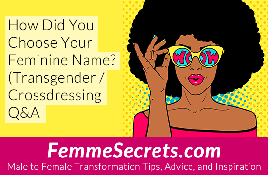 How Did You Choose Your Feminine Name? (Transgender / Crossdressing Q&A)