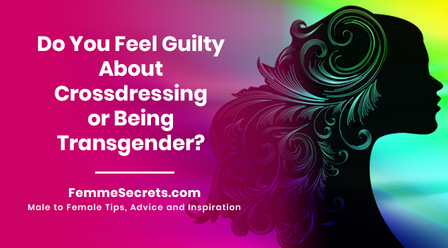 Do You Feel Guilty About Crossdressing or Being Transgender?