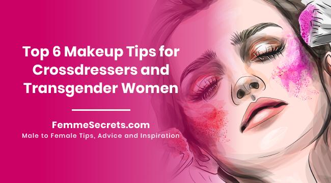 Top 6 Makeup Tips for Crossdressers and Transgender Women