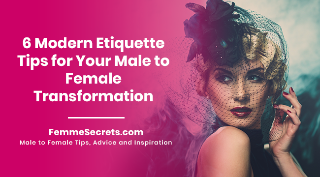 6 Modern Etiquette Tips for Your Male to Female Transformation