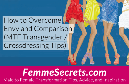 How to Overcome Envy and Comparison (MTF Transgender / Crossdressing Tips)