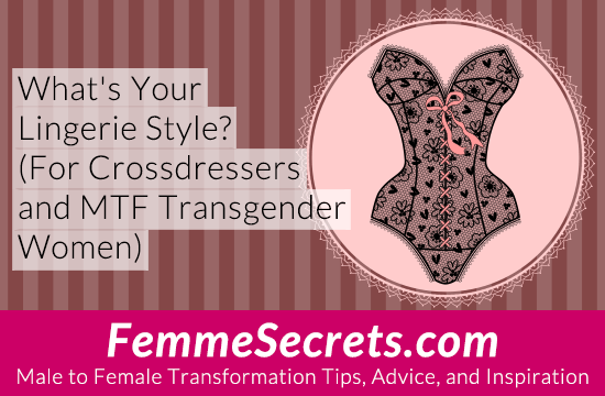 What's Your Lingerie Style? (For Crossdressers and MTF Transgender Women)