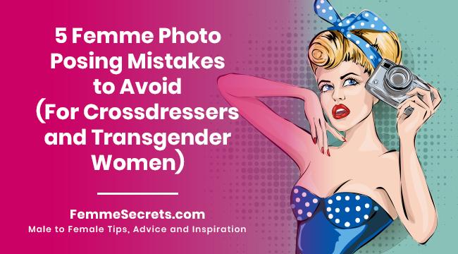 5 Femme Photo Posing Mistakes to Avoid (For Crossdressers and Transgender Women)