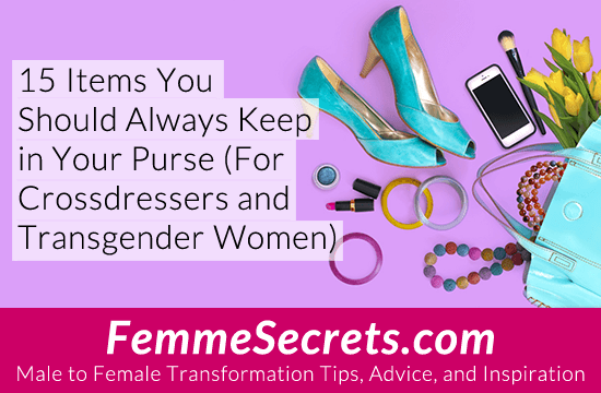 15 Items You Should Always Keep in Your Purse (For Crossdressers and Transgender Women)