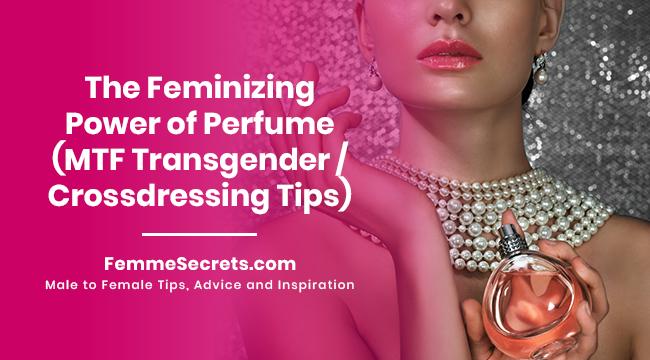 The Feminizing Power of Perfume (MTF Transgender / Crossdressing Tips)