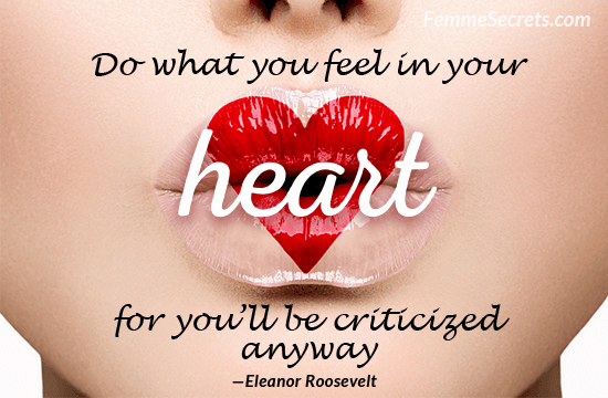 Do What You Feel In Your Heart For You'll Be Criticized Anyway