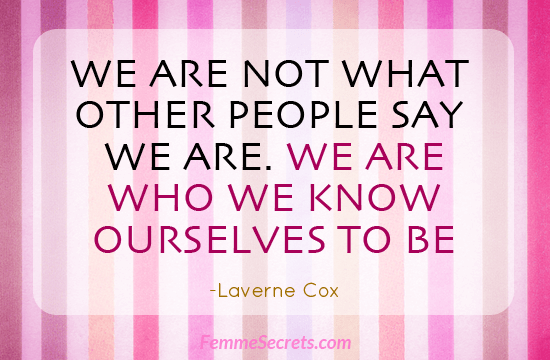 We Are Not What Other People Say We Are. We Are Who We Know Ourselves To Be