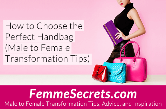 How to Choose the Perfect Handbag (Male to Female Transformation Tips)