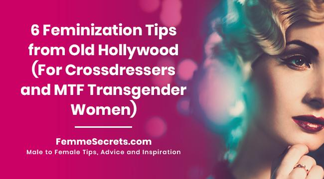 6 Feminization Tips from Old Hollywood (For Crossdressers and MTF Transgender Women)