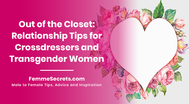 Out of the Closet: Relationship Tips for Crossdressers and Transgender Women
