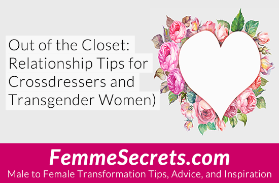 Out of the Closet: Relationship Tips for Crossdressers and Transgender Women)