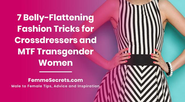 7 Belly-Flattening Fashion Tricks for Crossdressers and MTF Transgender Women