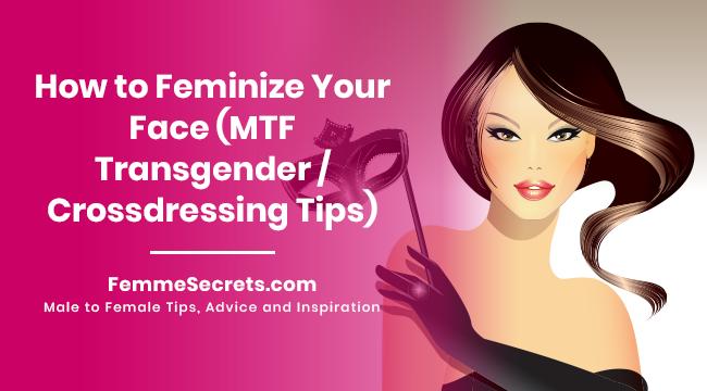 How to Feminize Your Face (MTF Transgender / Crossdressing Tips)