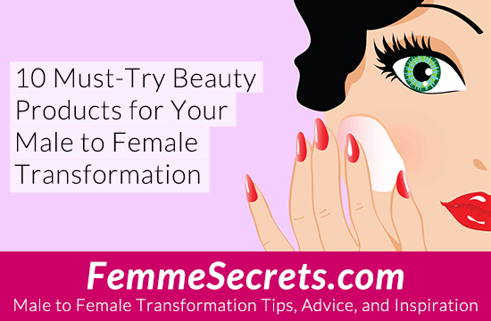 10 Must-Try Beauty Products for Your Male to Female Transformation