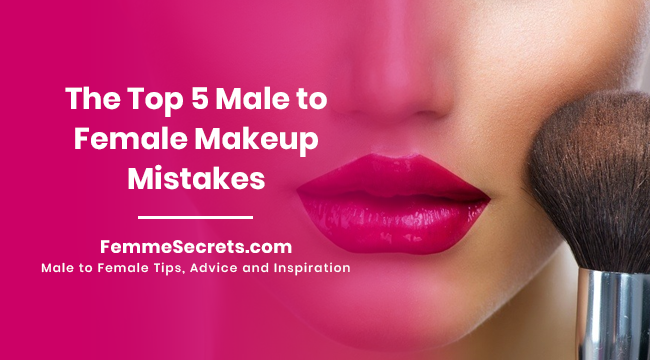 The Top 5 Male to Female Makeup Mistakes