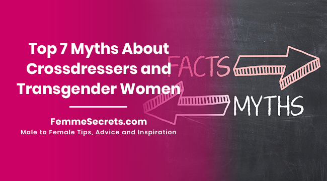 Top 7 Myths About Crossdressers and Transgender Women
