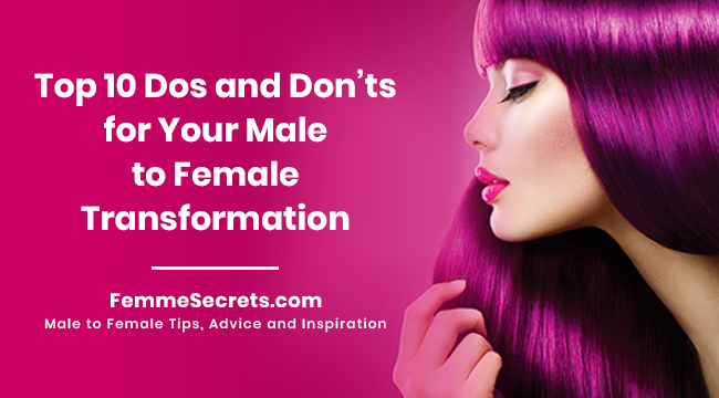 Top 10 Dos and Don'ts for Your Male to Female Transformation