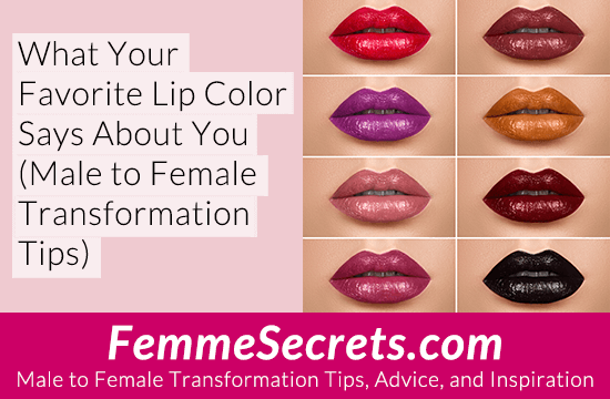 What Your Favorite Lip Color Says About You (Male to Female Transformation Tips)