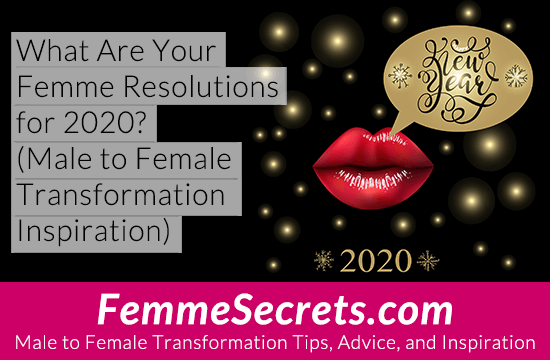 What Are Your Femme Resolutions for 2020? (Male to Female Transformation Inspiration)