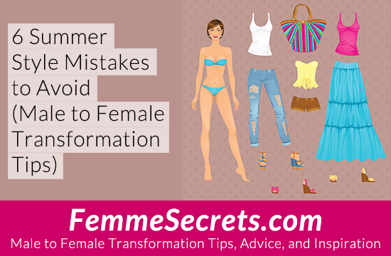 6 Summer Style Mistakes to Avoid (Male to Female Transformation Tips)