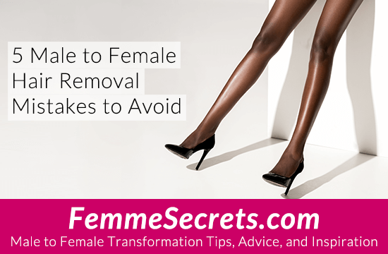 5 Male to Female Hair Removal Mistakes to Avoid