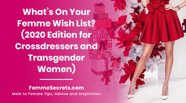 What's On Your Femme Wish List? (2020 Edition for Crossdressers and Transgender Women)