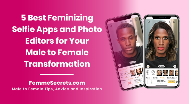 5 Best Feminizing Selfie Apps and Photo Editors for Your Male to Female Transformation